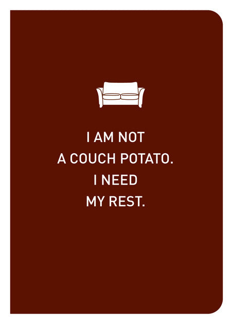 NOT A COUCH POTATO