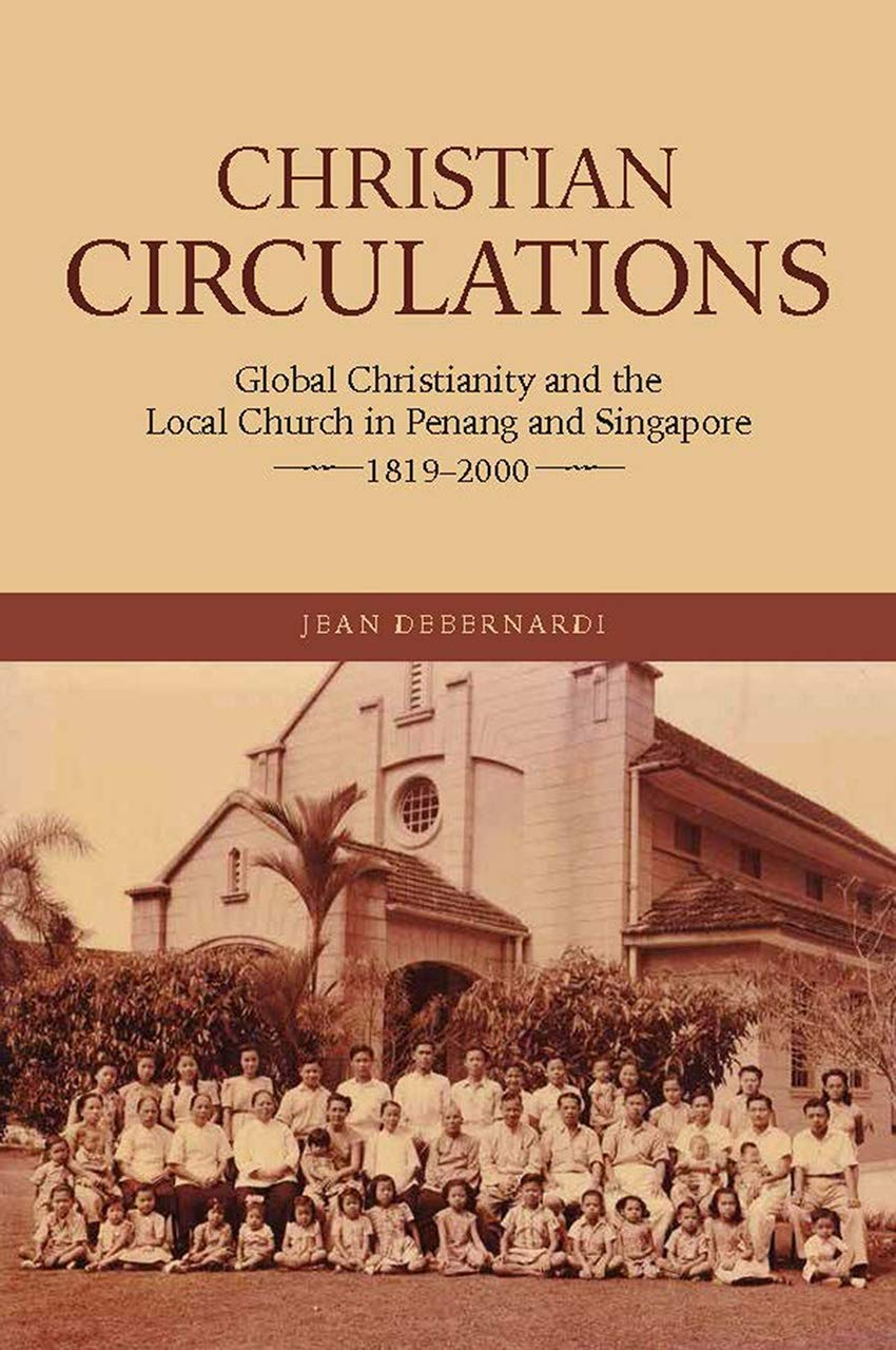 Christian Circulations: Global Christianity and the Local Church in Penang and Singapore 1819-2000