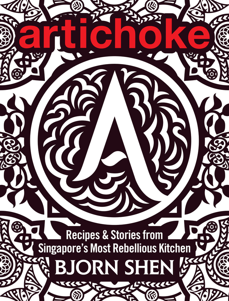 Artichoke: Recipes & Stories from Singapore's Most Rebellious Kitchen