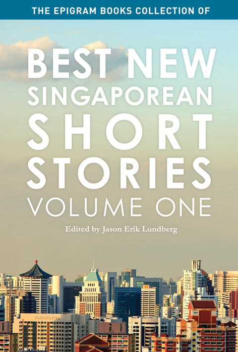 The Epigram Books Collection of Best New Singaporean Short Stories: Volume One