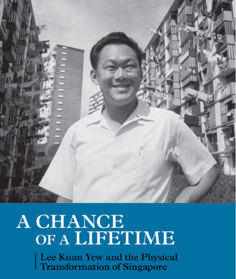 Chance Of A Lifetime: Lee Kuan Yew & The Physical Transformation Of Singapore