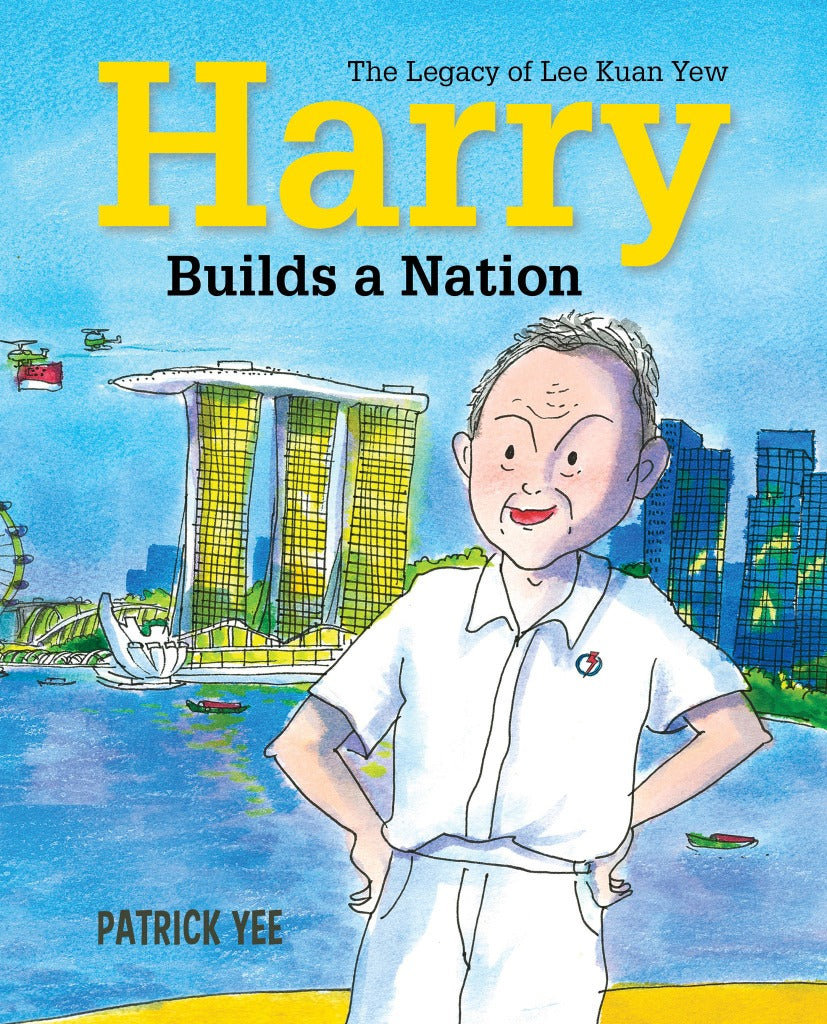 Harry Builds a Nation: The Legacy of Lee Kuan Yew (book 3)
