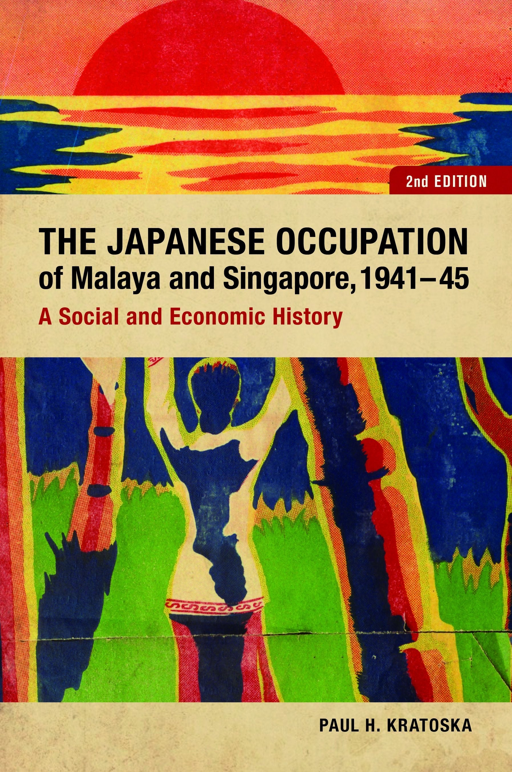 The Japanese Occupation of Malaya and Singapore, 1941-45: A Social and Economic History, 2e