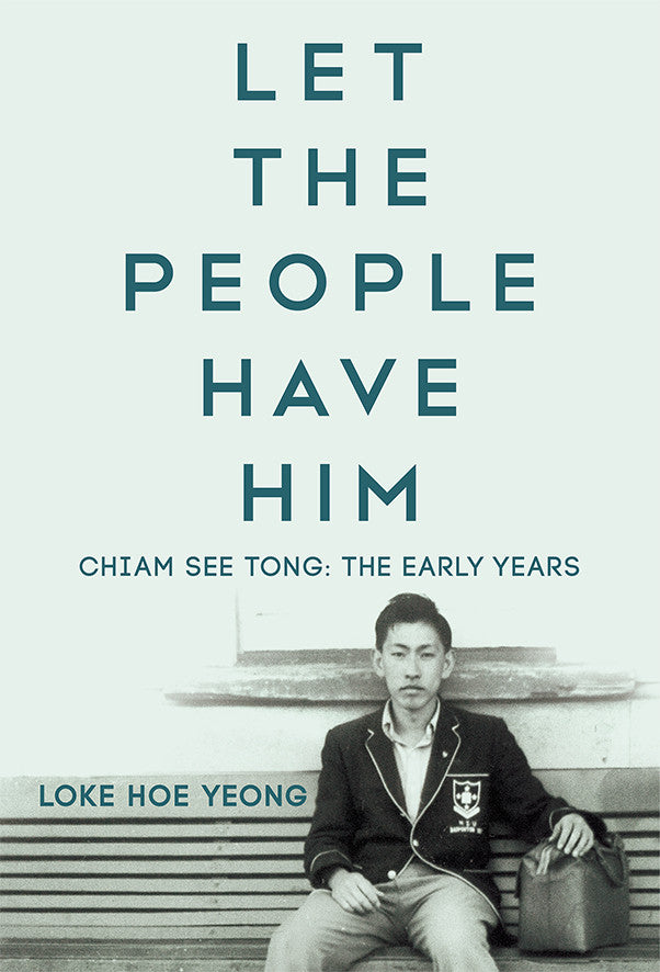 Let The People Have Him, Chiam See Tong: The Early Years