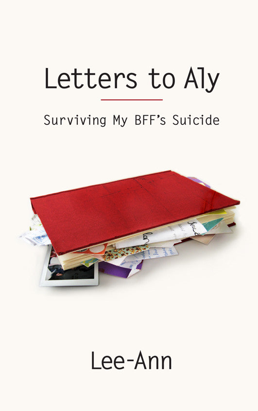 Letters to Aly: Surviving My BFF's Suicide