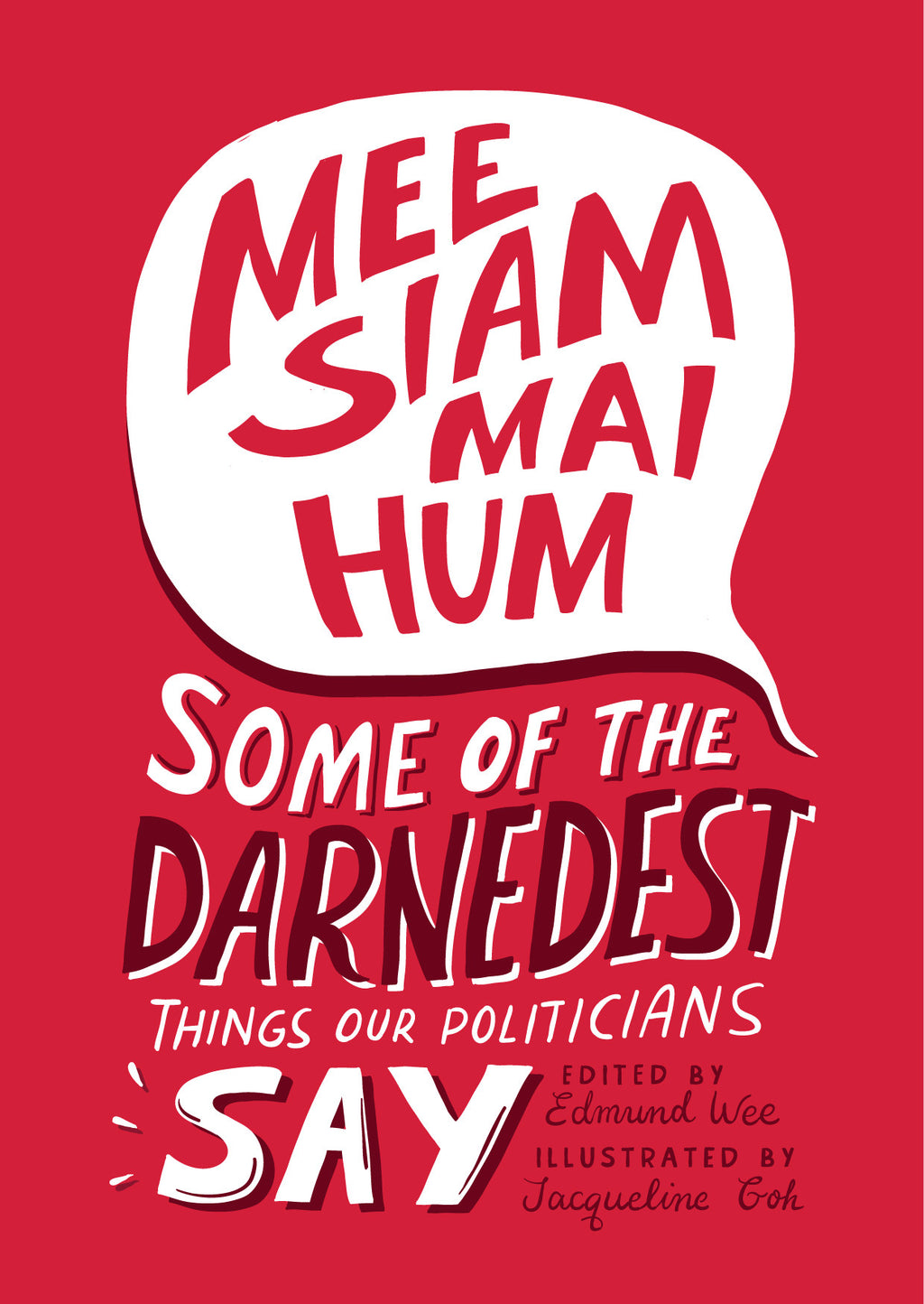 Mee Siam Mai Hum: Some of the Darnedest Things Our Politicians Say