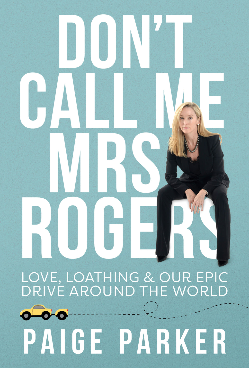 Don't Call Me Mrs Rogers: Love, Loathing and Our Epic Drive Around the World