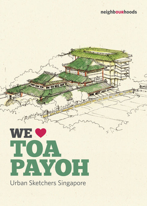 Our Neighbourhoods: We ♥ Toa Payoh