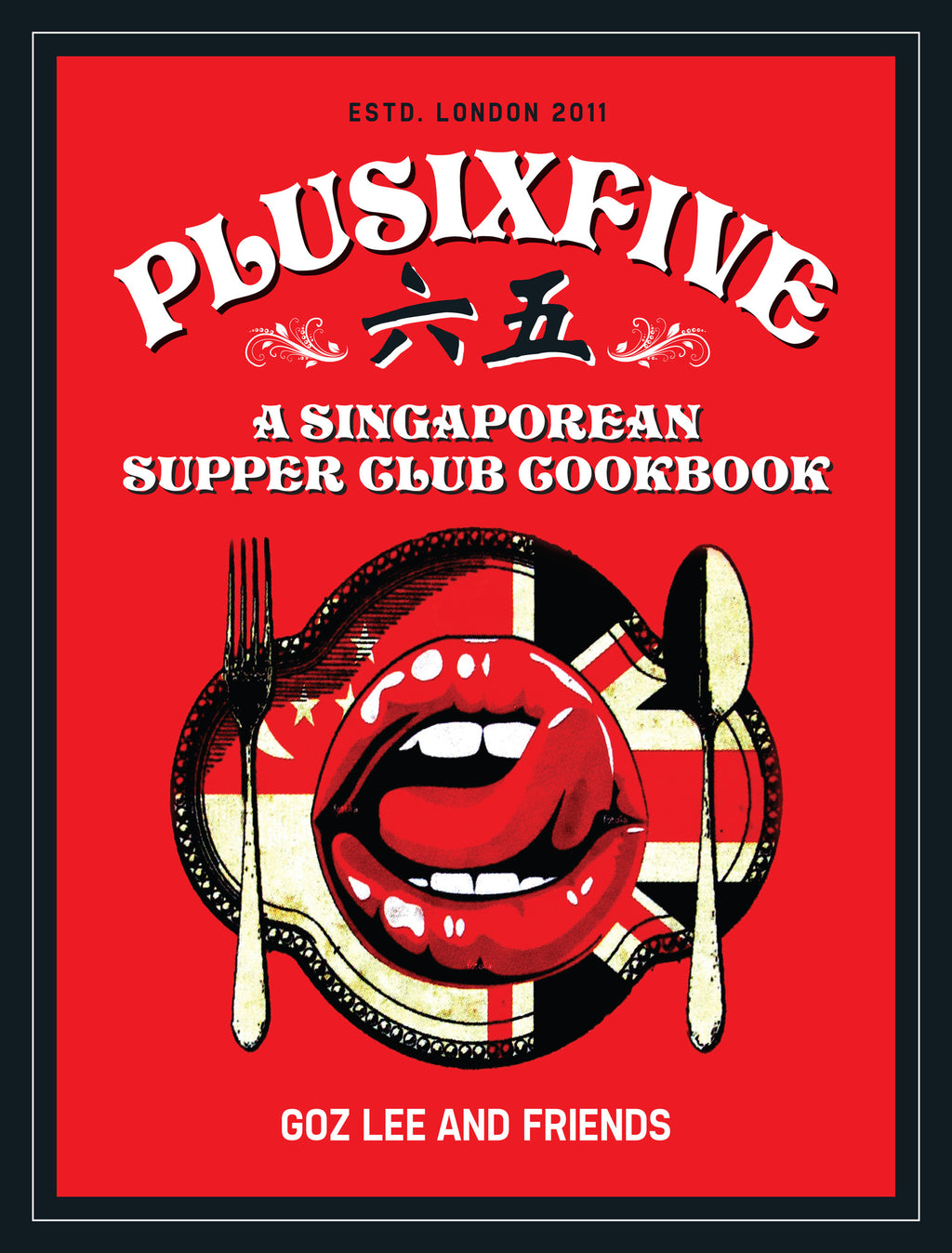 Plusixfive: A Singaporean Supper Club Cookbook