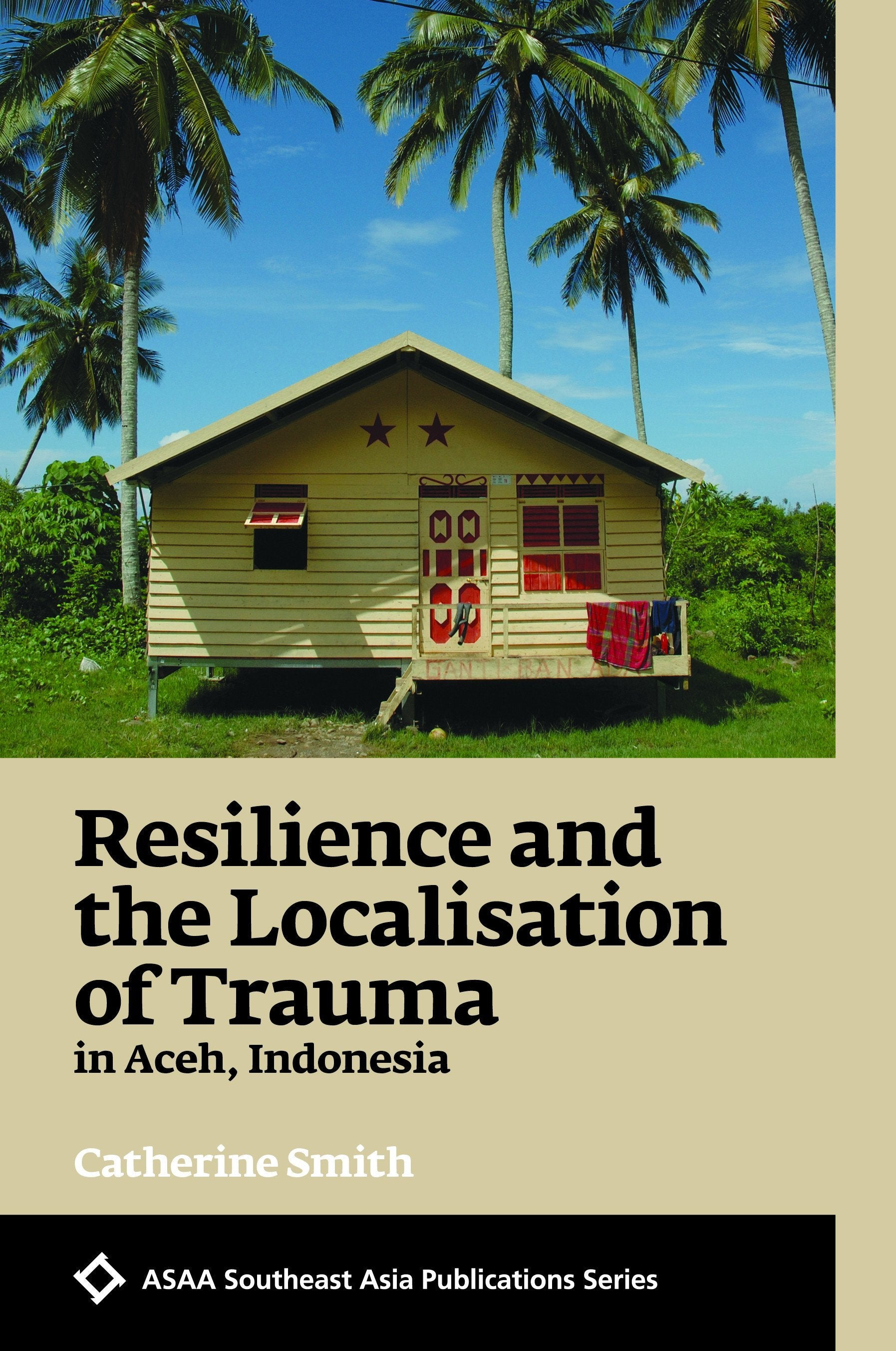 Resilience and the Localisation of Trauma in Aceh, Indonesia