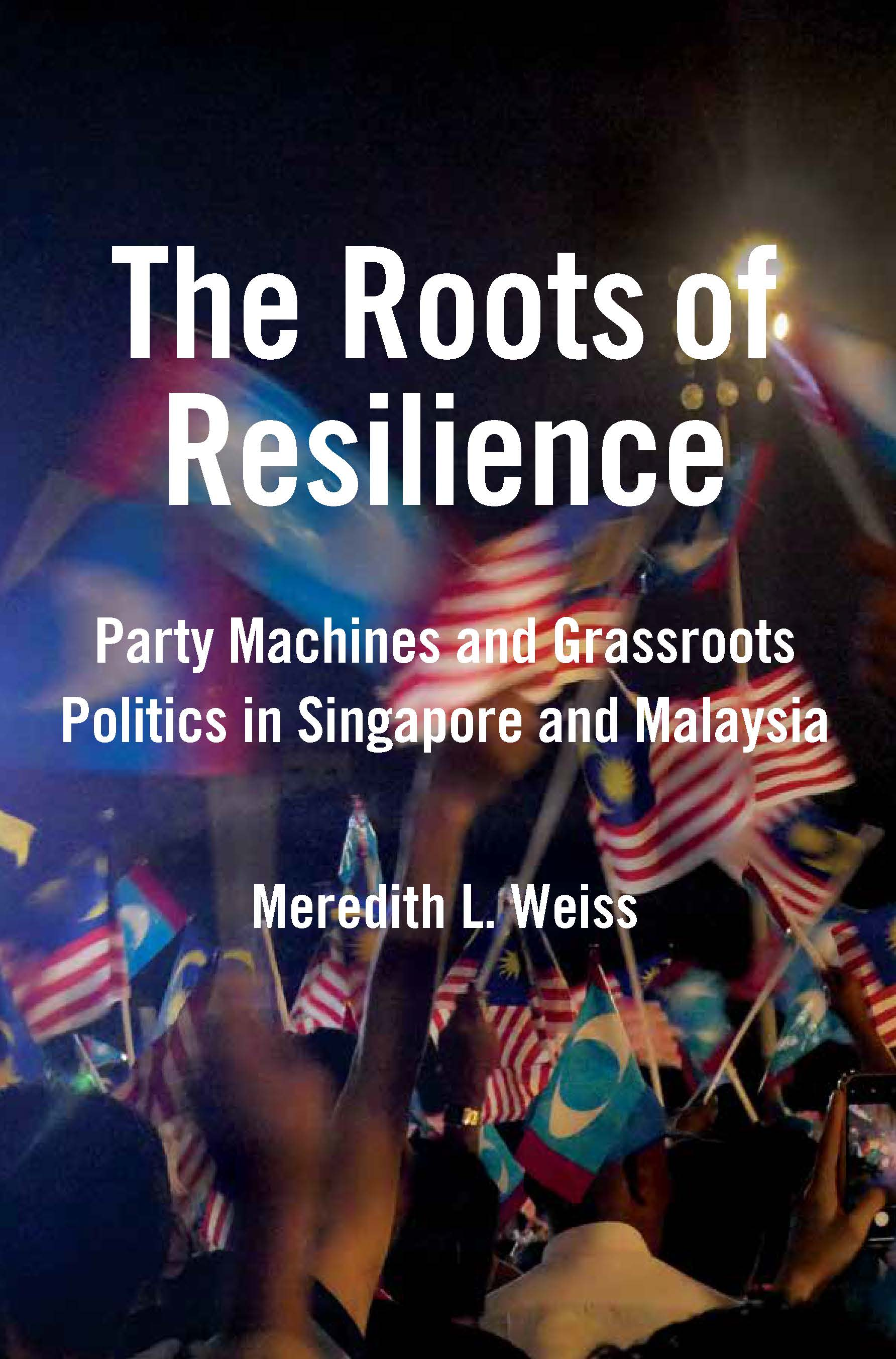 The Roots of Resilience: Party Machines and Grassroots Politics in Singapore and Malaysia
