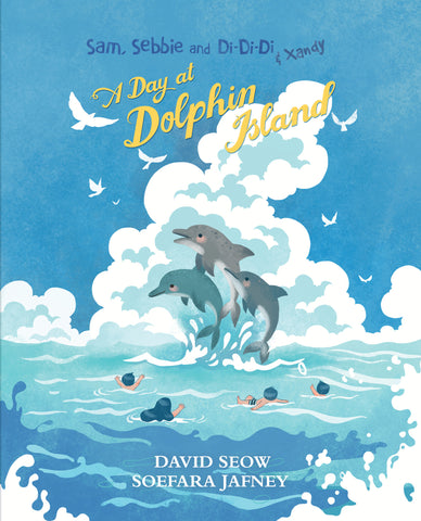 Sam, Sebbie and Di-Di-Di & Xandy: A Day At Dolphin Island (book 8)