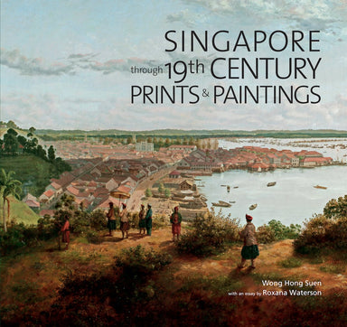 Singapore through 19th Century Prints and Paintings