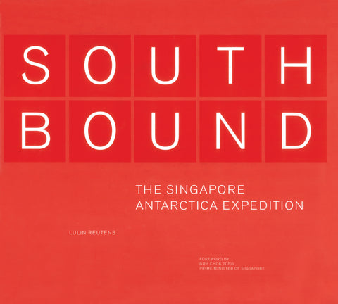 Southbound: The Singapore Antarctica Expedition