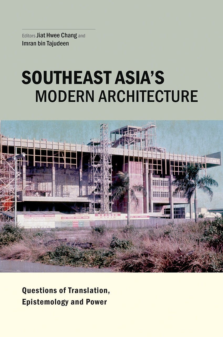 Southeast Asia's Modern Architecture: Questions of Translation, Epistemology and Power