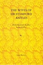 The Wives of Sir Stamford Raffles