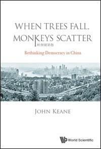 When Trees Fall, Monkeys Scatter: Rethinking Democracy in China