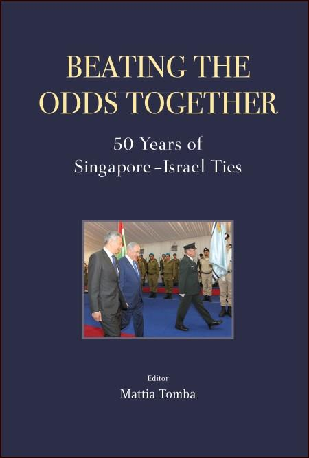 Beating the Odds Together 50 Years of Singapore-Israel Ties