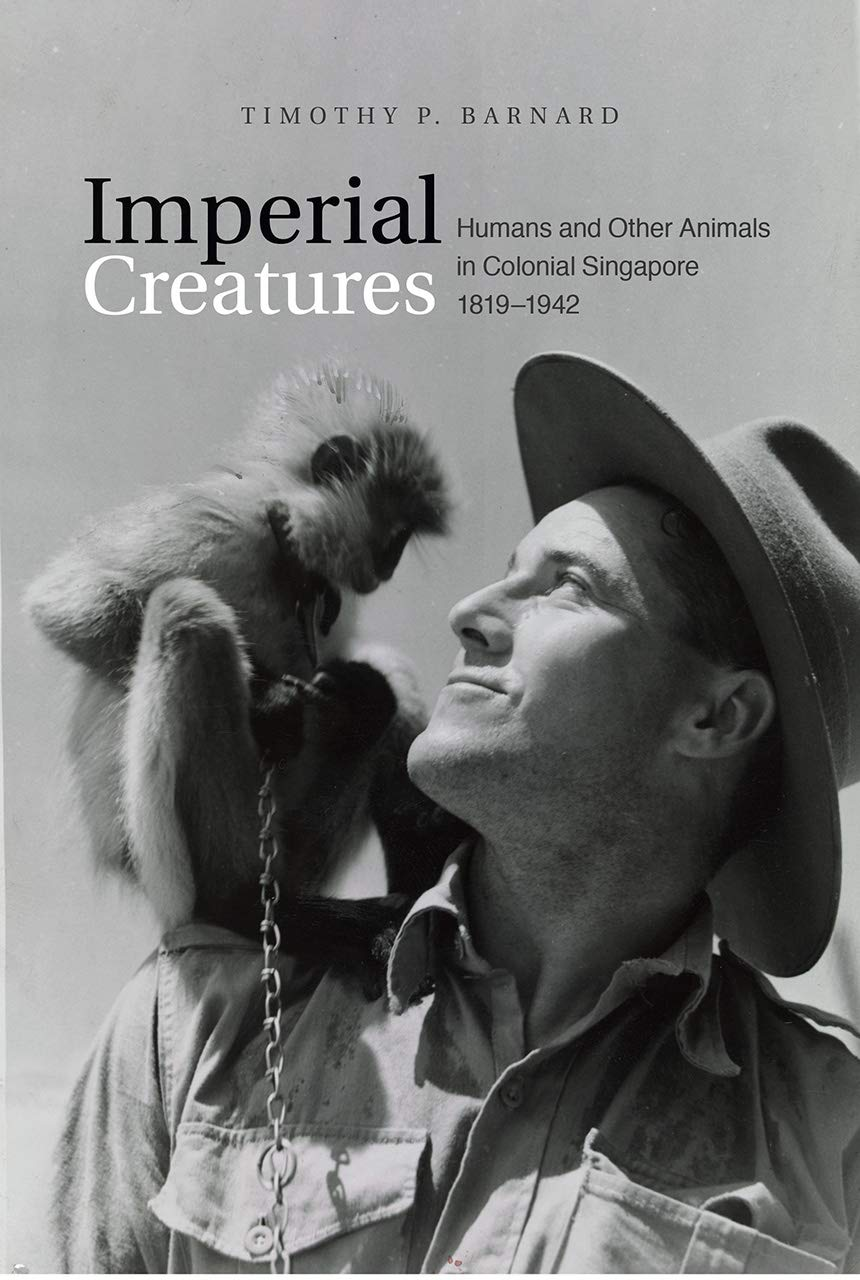 Imperial Creatures : Humans and Other Animals in Colonial Singapore, 1819-1942