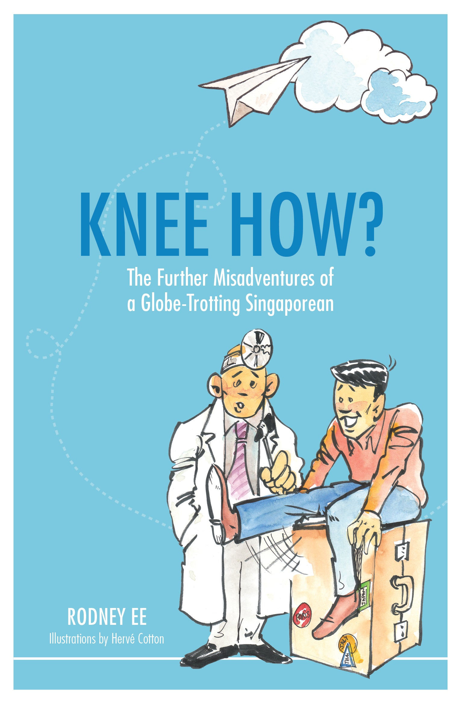 Knee How?: The Further Misadventures of a Globe-trotting Singaporean