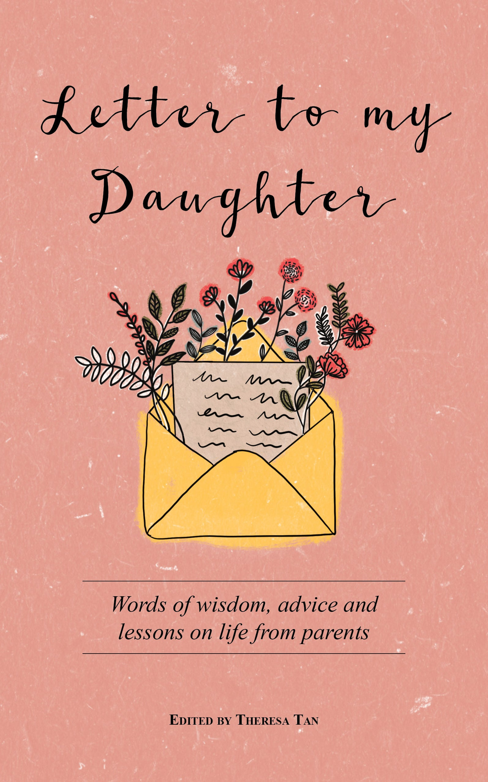 Letter to My Daughter: Words of wisdom, advice and lessons on life from parents