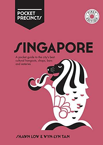 Singapore Pocket Precincts: A Pocket Guide To The City'S Best Cultural Hangouts, Shops, Bars And Eateries