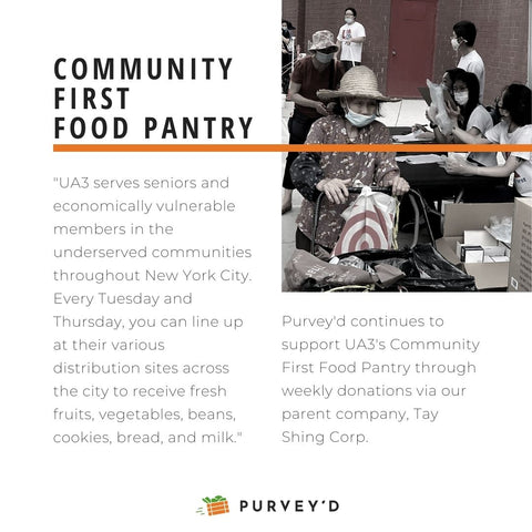 """COMMUNITY  FIRST  FOOD PANTRY: """"UA3 serves seniors and economically vulnerable members in the underserved communities throughout New York City. Every Tuesday and Thursday, you can line up at their various distribution sites across the city to receive fresh fruits, vegetables, beans, cookies, bread, and milk."""" Purvey'd continues to support UA3's Community First Food Pantry through weekly donations via our parent company, Tay Shing Corp."""