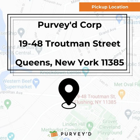 Pickup Location: Purvey'd Corp  19-48 Troutman Street  Queens, New York 11385