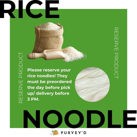 Please reserve your rice noodles! They must be preordered the day before pick up/ delivery before 3 PM.
