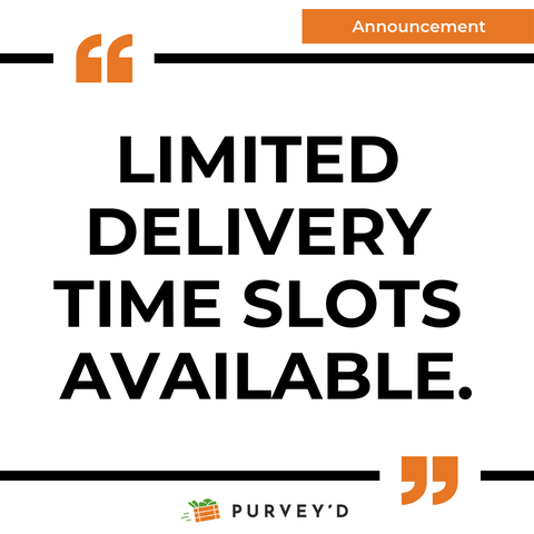 ANNOUNCEMENT: LIMITED  DELIVERY  TIME SLOTS  AVAILABLE.
