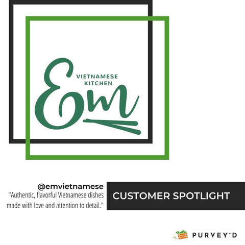 """Customer Spotlight - Em Vietnamese Kitchen """"Authentic, flavorful Vietnamese dishes made with love and attention to detail."""""""