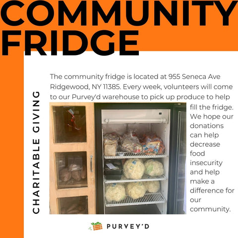 COMMUNITY FRIDGE: The community fridge is located at 955 Seneca Ave Ridgewood, NY 11385. Every week, volunteers will come to our Purvey'd warehouse to pick up produce to help fill the fridge. We hope our donations can help decrease food insecurity and help make a difference for our community.