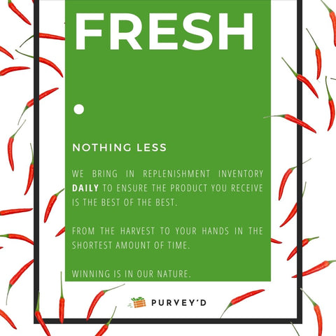 Fresh: nothing less. we bring in replenishment inventory daily to ensure the product you receive is the best of the best.  from the harvest to your hands in the shortest amount of time.  winning is in our nature.