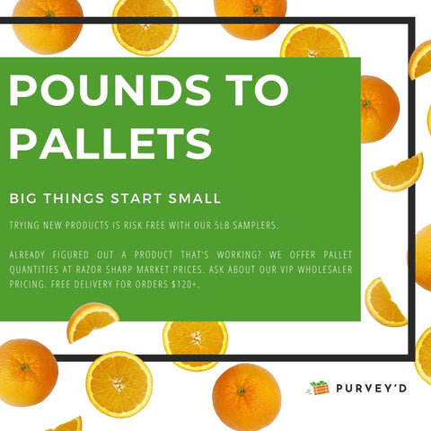 Pounds to Pallets: big things start small. Trying new products is risk free with our 5lb samplers. Already figured out a product that's working? We offer pallet quantities at razor sharp market prices. Ask about our VIP wholesaler pricing. Free delivery for orders $120+.