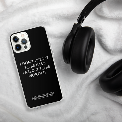 I Don't Need It To Be Easy, I Need It To Be Worth It iPhone Case