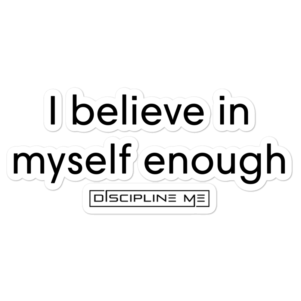 I Believe In Myself Enough Sticker