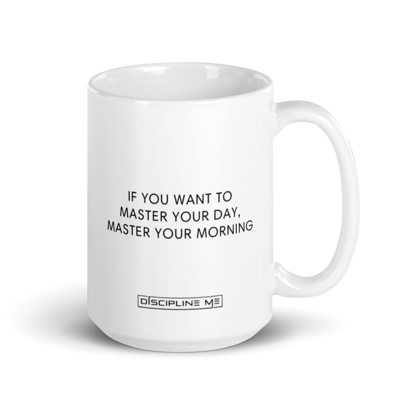 If You Want To Master Your Day, Master Your Morning Mug