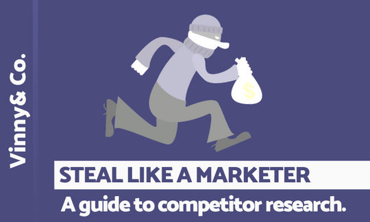 Steal like a marketer. A guide to competitor research.