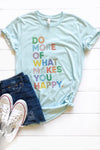 Do More of What Makes You Happy Graphic Tee - Babe Outfitters