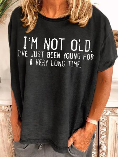 I'M NOT OLD I'VE JUST BEEN YOUNG FOR A VERY LONG TIME Shirt