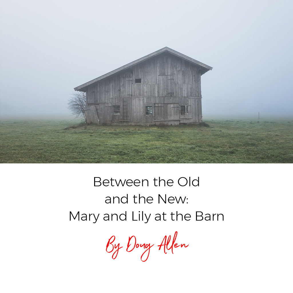 Between the Old and the New: Mary and Lily at the Barn