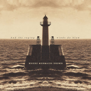 Where Mermaids Drown - 'And The Raging Winds Do Blow' [CD]