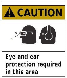 "Caution Eye and Ear Protection Required in This Area 24""x24"""