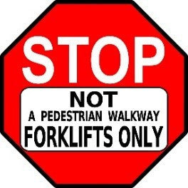 Stop Not a Pedestrian Walkway Forklifts Only