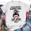Super cool DST Mom - Mothers day 2D T-shirt