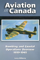 Aviation in Canada: Bombing and Coastal Operations Overseas 1939-1945