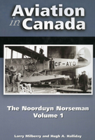 Aviation in Canada: The Noorduyn Norseman, Vol.1