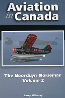 Aviation in Canada: The Noorduyn Norseman, Vol.2