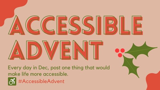 Graphic with holly leaves reading #AccessibleAdvent. Every day in december post one thing that would make life more accessible