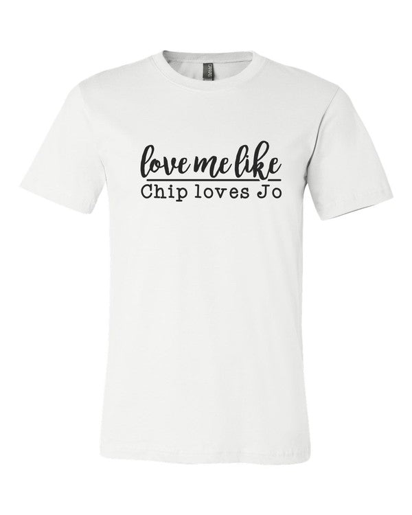 Love Me Like Chip Loves Jo Crew Neck Softstyle Tee